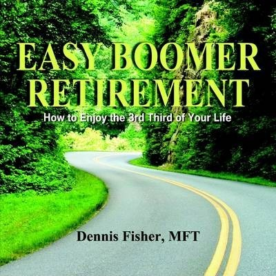 Easy Boomer Retirement: How to Enjoy the 3rd Third of Life
