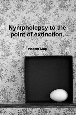 Nympholepsy to the Point of Extinction.