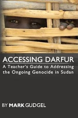 Accessing Darfur; A Teacher's Guide to Addressing the Ongoing Genocide in Sudan