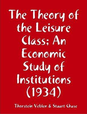 The Theory of the Leisure Class; an Economic Study of Institutions (1934)