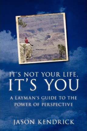 It's Not Your Life, IT's YOU!