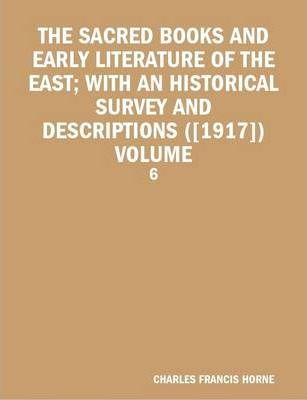 THE Sacred Books and Early Literature of the East; with an Historical Survey and Descriptions ([1917]) Volume: 6