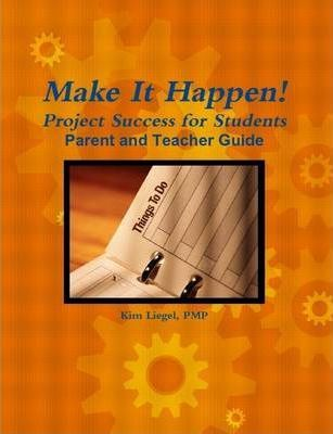 Make It Happen! Project Success for Students - Parent and Teacher Guide