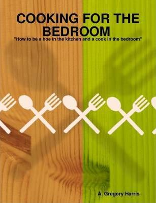 COOKING FOR THE BEDROOM (How to Become a Hoe in the Kitchen and a Cook in the Bedroom)