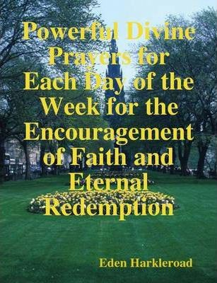 Powerful Divine Prayers for Each Day of the Week for the Encouragement of Faith and Eternal Redemption