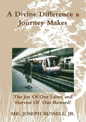 A Divine Difference a Journey Makes: The Joy of Our Labor and Harvest of Our Reward!