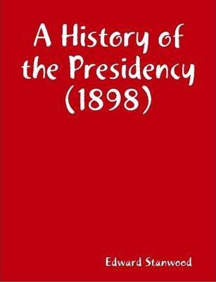 A History of the Presidency (1898)