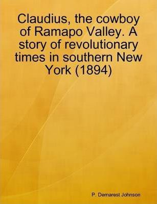 Claudius, the Cowboy of Ramapo Valley. A Story of Revolutionary Times in Southern New York (1894)