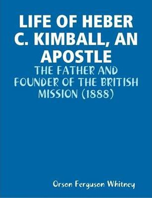 Life of Heber C. Kimball, an Apostle : the Father and Founder of the British Mission (1888)