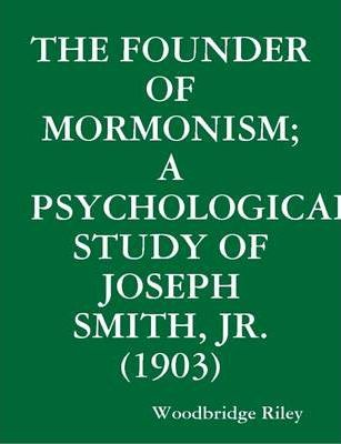 The Founder of Mormonism; a Psychological Study of Joseph Smith, Jr. (1903)