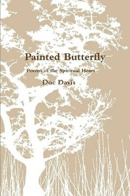 "Painted Butterfly ""Poems of the Spiritual Heart"""