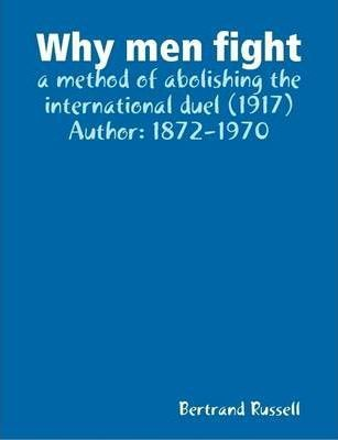 Why Men Fight : a Method of Abolishing the International Duel (1917) Author: 1872-1970