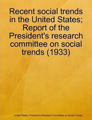Recent Social Trends in the United States; Report of the President's Research Committee on Social Trends (1933)