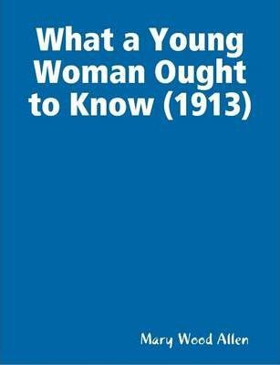 What a Young Woman Ought to Know (1913)