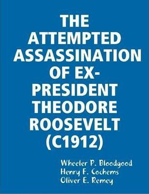 THE Attempted Assassination of Ex-President Theodore Roosevelt (C1912)