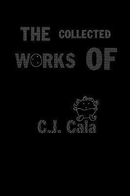 The Collected Works of C.J. Cala