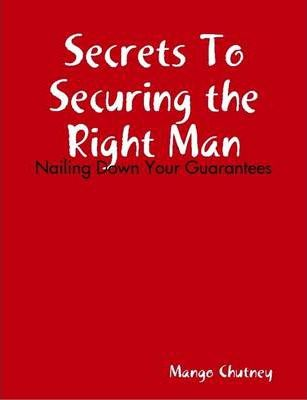 Secrets To Securing the Right Man:Nailing Down Your Guarantees