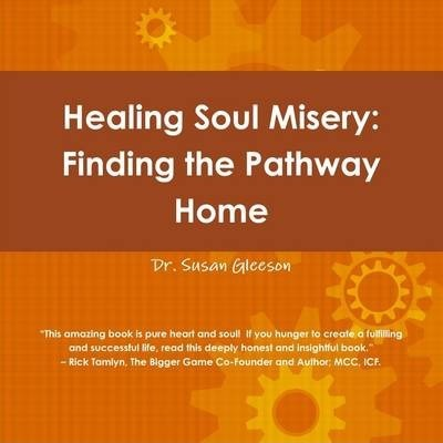 Healing Soul Misery: Finding The Pathway Home