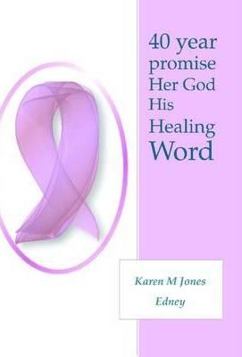 40 Year Promise Her God His Healing Word