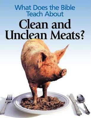 What Does the Bible Teach About Clean and Unclean Meats?