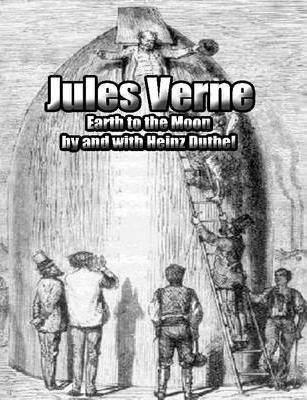 Jules Verne Earth to the Moon by and with Heinz Duthel