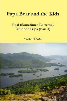Papa Bear and the Kids - Real (Sometimes Extreme) Outdoor Trips (Part 3)