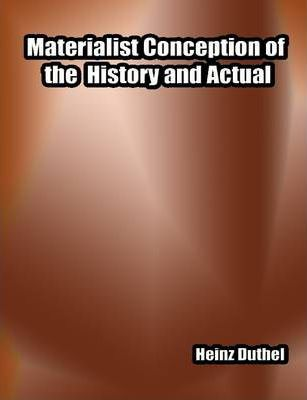 Materialist Conception of the History and Actual
