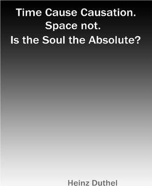 Time Cause Causation. Space Not. Is the Soul the Absolute.