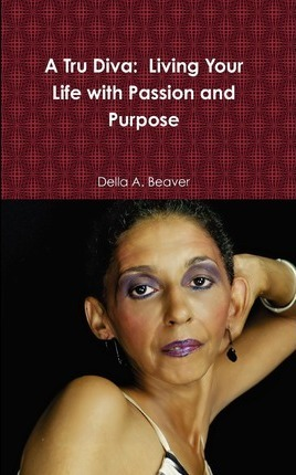 A Tru Diva: Living Your Life with Passion and Purpose