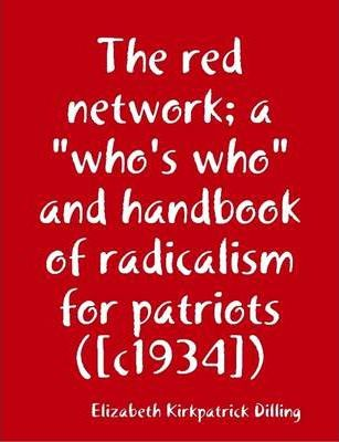 """The Red Network; a """"Who's Who"""" and Handbook of Radicalism for Patriots ([C1934])"""