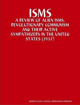 Isms : A Review of Alien Isms, Revolutionary Communism and Their Active Sympathizers in the United States (1937)