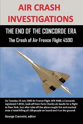 Air Crash Investigations : The End of the Concorde Era, the Crash of Air France Flight 4590