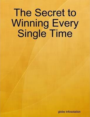 The Secret to Winning Every Single Time
