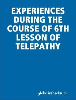 Experiences During the Course of 6th Lesson of Telepathy