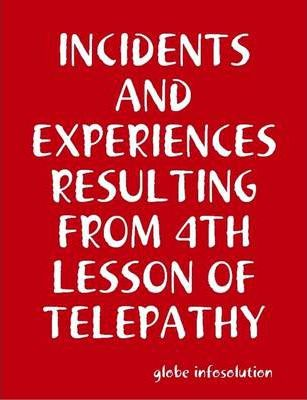 Incidents and Experiences Resulting from 4th Lesson of Telepathy