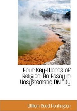 Four Key-Words of Religion : An Essay in Unsystematic Divinity