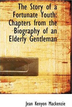The Story of a Fortunate Youth  Chapters from the Biography of an Elderly Gentleman
