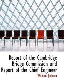 Report of the Cambridge Bridge Commission and Report of the Chief Engineer