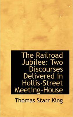 The Railroad Jubilee  Two Discourses Delivered in Hollis-Street Meeting-House