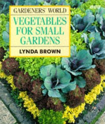 Gardeners World Vegetables For Small Gardens Lynda Brown