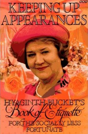 Keeping Up Appearances  Hyacinth Bucket's Book of Etiquette