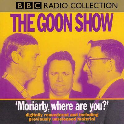 The Goon Show Classics: Moriarty Where Are You? v. 1