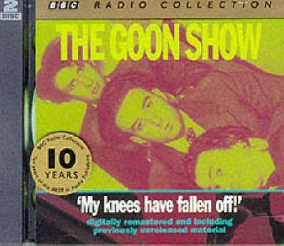 The Goon Show Classics: My Knees Have Fallen Off (Previously Volume 4)