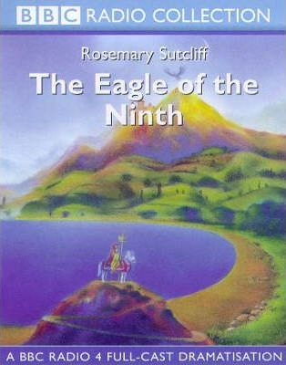The Eagle of the Ninth: A BBC Radio 4 Full-cast Dramatisation