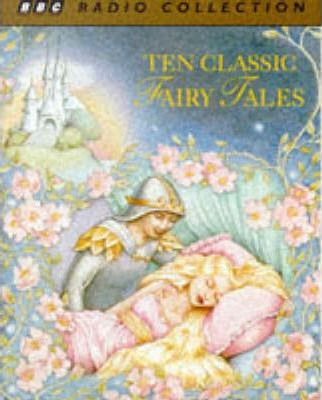 Ten Classic Fairy Tales: Performed by John Baddeley & Cast