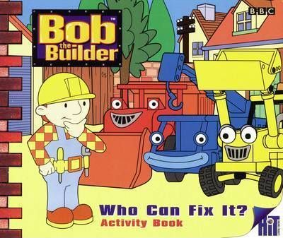 Bob The Builder: Who Can Fix It? - Activity Book