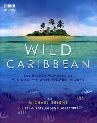 Wild Caribbean  The hidden wonders of the world's most famous islands.