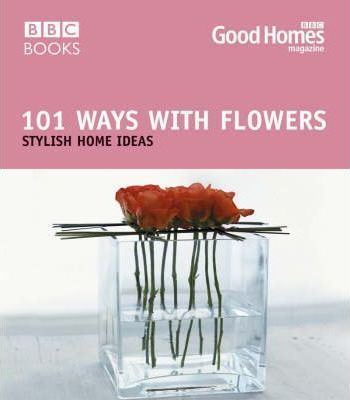 Good Homes 101 Ways with Flowers