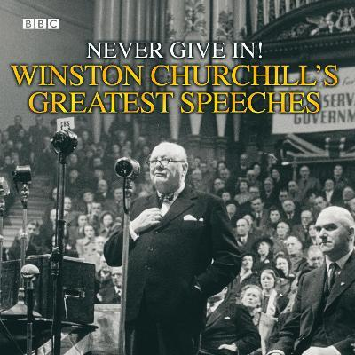 Winston Churchill's Greatest Speeches: Never Give in! Vol 1