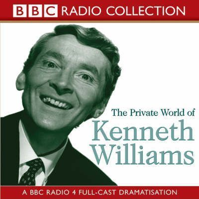 The Private World of Kenneth Williams: BBC Radio 4 Full-cast Dramatisation